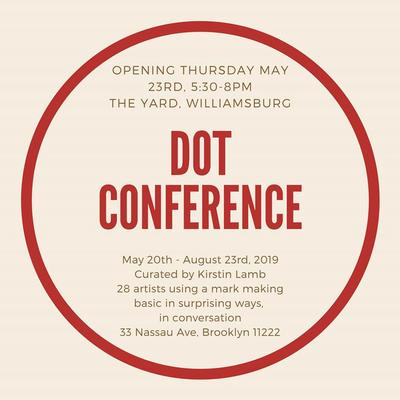 Dot Conference at The Yard, Williamsburg: May 20 - August 15, 2019